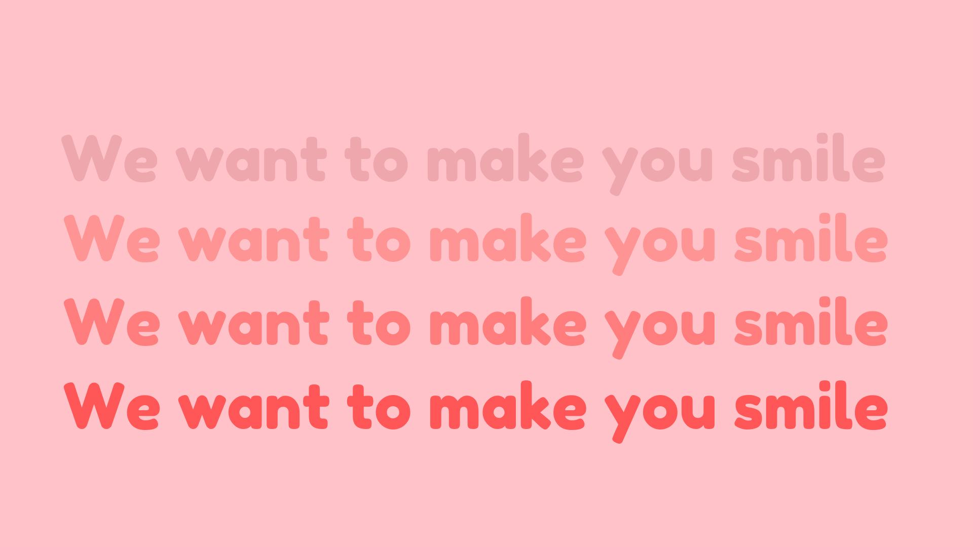 Afbeelding met tekst: We want to make you smile